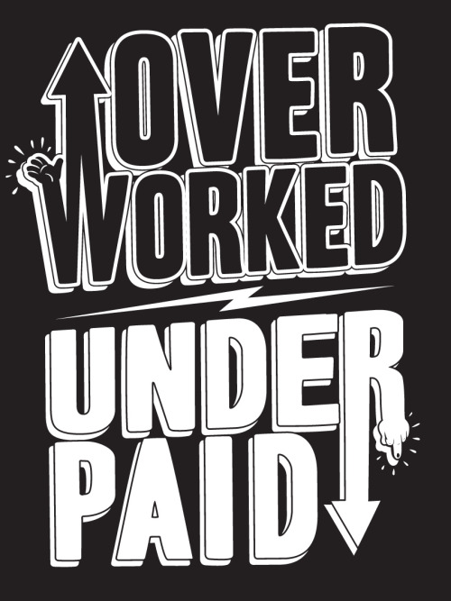 serialthrill:  Over worked, under paid