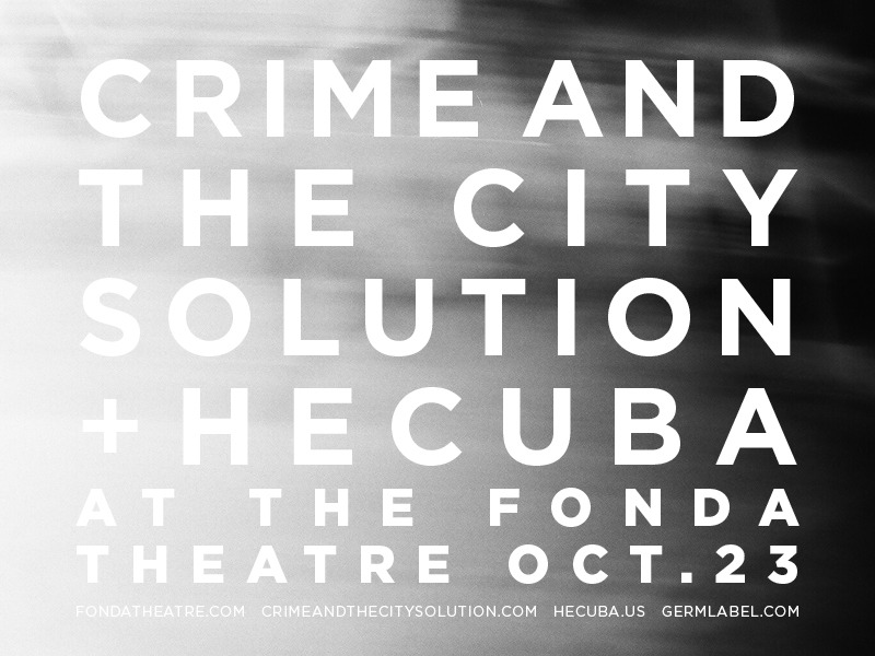Crime And The City Solution + Hecuba at the Fonda Theatre on Tuesday October 23rd. Crime's first shows in 20 years. Get tickets here >