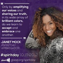 "We love what #SpiritDay ambassador Janet Mock had to say about acceptance. Show your support and go purple for #SpiritDay at http://glaad.org/spiritday  From Janet: ""I dedicate this #SpiritDay to Lawrence ""Larry/Leticia"" King (1993-2008), whose short, winding story pushed me to share mine and advocate for anyone, especially our young, who has the nerve to be beautifully different."""