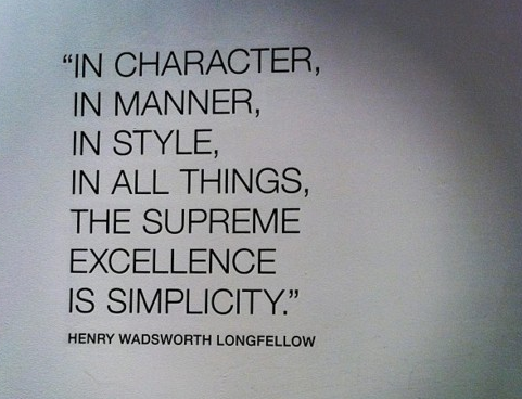 In Character, In Manner, In Style, In All Things, The Supreme Excellence Is Simplicity. Henry Wadsworth Longfellow from digitalspark