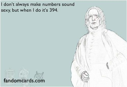 "fandomcards:   ""I don't always make numbers sound sexy, but when I do it's 394."" http://fandomcards.com/card/94/"