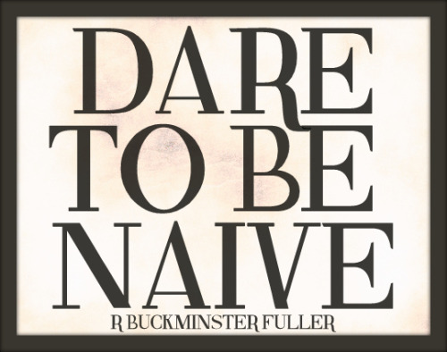 dare to be naive