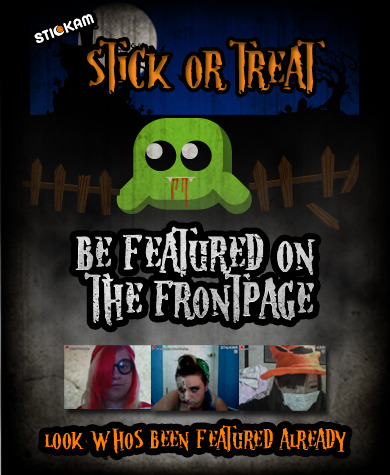 Dress up and Get Featured on the Stickam Homepage this Halloween season with #StickorTreat! Whatcha gonna be for Halloween?  We want to see!   Now through Halloween if you dress up and GO LIVE, we just might feature you on the Stickam homepage!  We will be on the lookout for cool costumes to feature.    To help us find you, you can also do one of these things: 1. Post a pic of yourself on Instagram and tag @stickortreat and @official_stickam 2. Post a pic on Twitter and add @Stickam and #Stickortreat And on Wednesday 10/24 at 8 PM EST/ 5 PM PST be sure to wear your costume and tune in www.stickam.com/theweekendshow.   Cameron and Brent will be filling up the sidecam slots with all the best costumes and picking people to get featured live!