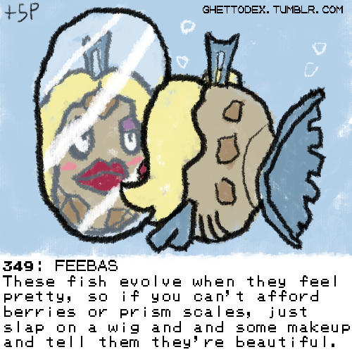 ghettodex:  349: FEEBAS These fish evolve when they feel pretty, so if you can't afford berries or prism scales, just slap on a wig and some makeup and tell them they're beautiful.