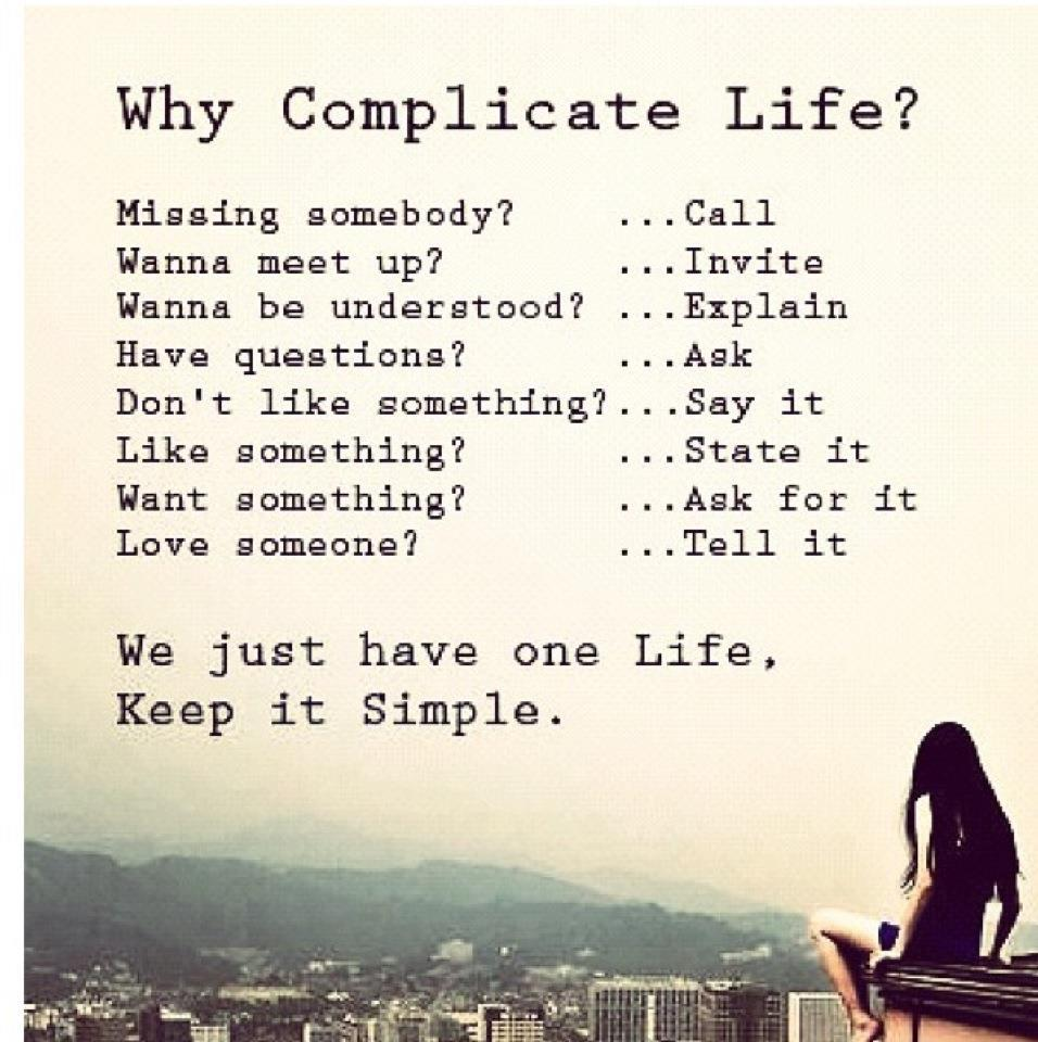 Why complicate life?  Picture - iamaddicted2success