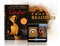 harpercollins:  Join master storyteller NEIL GAIMAN and a few famous friends, writers, and other luminaries as they read Coraline, his modern classic for young readers, in its entirety … one chapter at a time. (via Neil Gaiman's MouseCircus.com | The Coraline Video Tour Readings)