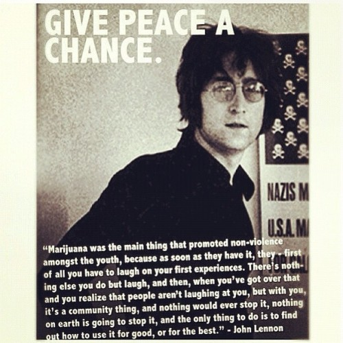 #GivePeaceAChance #JohnLennon #Quote #WiseWords #Marijuana #Prop215 #ProudPatient #LegalizeIt ✌🍁