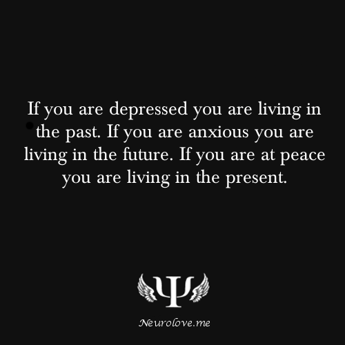 psych-facts:  If you are depressed you are living in the past. If you are anxious you are living in the future. If you are at peace you are living in the present.