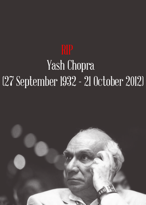 lafangi:  RIP Yash Chopra. You were the man who was behind the greatest bollywood love stories ever.We will miss you.