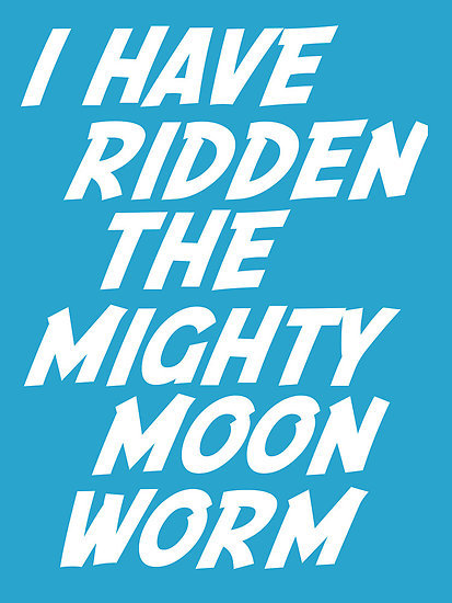"""I have ridden the mighty moon worm"" by nimbusnought 