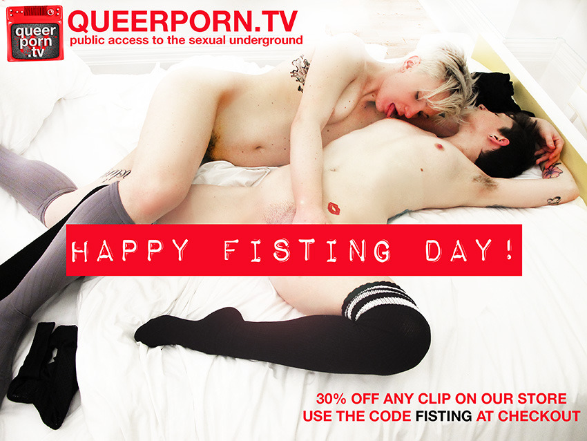 30% in QueerPorn.TV's clip and DVD store to celebrate Fisting Day! (expires on 10.31.12)