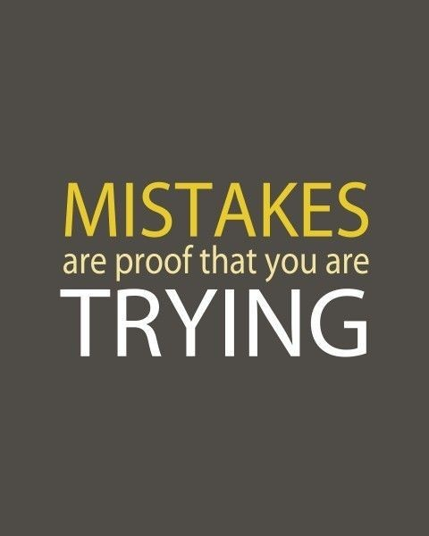 Miss-takes are proof that you're trying. [c/o Pinterest]