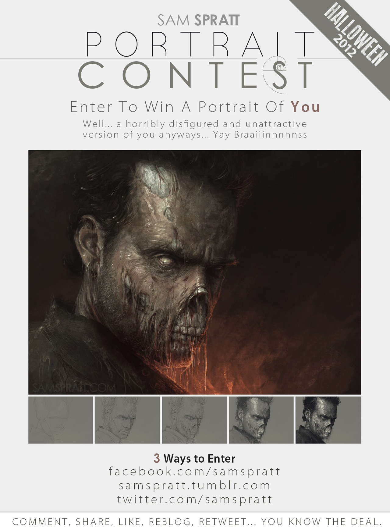 "justinrampage:  Sam Spratt: Sam Spratt's Halloween Portrait Contest! In brief: Likes and Reblogs of this image are each entries in the contest to win a portrait of you drawn by me. In slightly less brief:  To those new to this, that means that should you be the random winner, I would draw a portrait of your beautiful face (or someone's face you care about)… as a horrifically ugly, flesh-eating, undead walker-face. It's like winning the lottery! (except not at all like that…) That said, it is the best emotional preparation possible should you fall victim to the zombie apocalypse and run (walk slowly) across a mirror in the wreckage of your once beautiful town. (I will also draw you as anything halloween/horror themed, but the undead are a favorite). Doing each of the following counts as an entry: Facebook: Comment and/or Share this image >HERE< Tumblr: Like and/or Reblog this image Twitter: Following @samspratt and tweeting ""Entering to win a portrait of myself drawn as the undead by @samspratt! http://on.fb.me/RPNehj"" Contest closes on Sunday Oct. 28th at midnight EST PS: Yes, that's a drawing of The Walking Dead's Rick Grimes as a Walker Halloween Portrait Contest! by Sam Spratt (Store) (Facebook) (Twitter)"