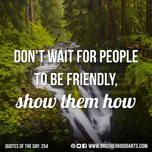 "[syahid] Quotes Of Day: 254: ""Don't wait for people to be friendly, show them how."""