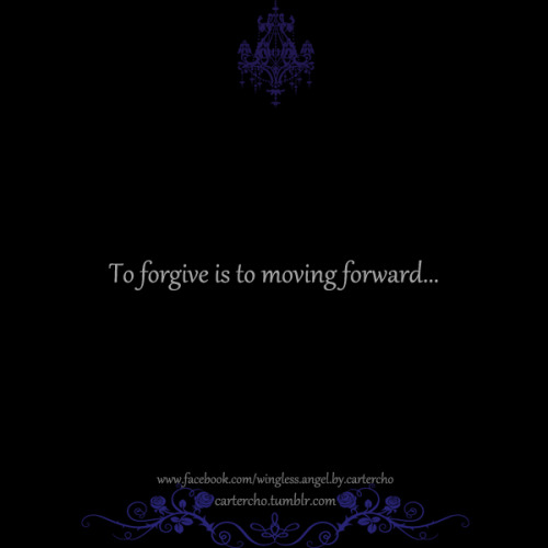 To forgive is to moving forward..