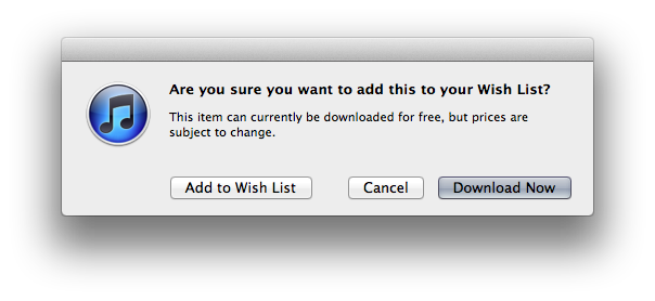 iTunes - When adding a free item to a Wish List, an alert reminds you that you can download it right away.