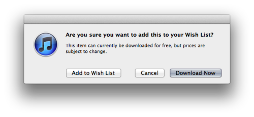 littlebigdetails:  iTunes - When adding a free item to a Wish List, an alert reminds you that you can download it right away.