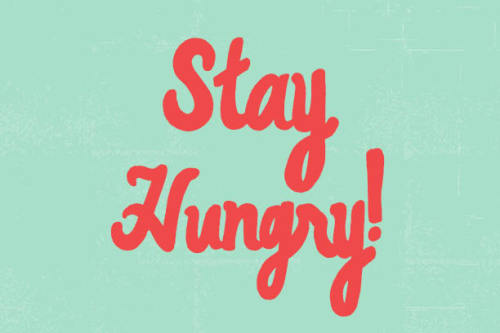motivationalmonday:  Stay Hungry by Eliza Cerdeiros