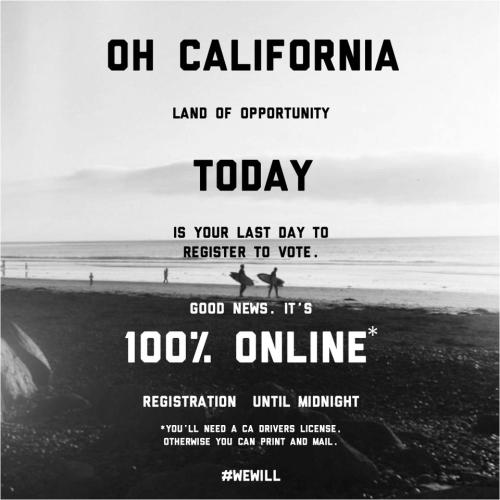 jeniwamblog:  Today is the last day to register to vote in California! If you have a CA driver's license, then you can register completely online atwww.rockthevote.com. If you do not have a CA driver's license, then fill out the registration form at www.rockthevote.com and make sure to print and mail it by today.