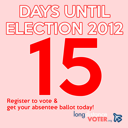 You heard us right, only 15 DAYS until Election 2012! How insane is that? Are you registered? Got your absentee ballot? All done and a total rockstar? Make magic happen, people. We are here to help. (www.longdistancevoter.org)  And follow us on Twitter @absenteeballots tonight 9PM ET/6PM PT for the third and final presidential debate!