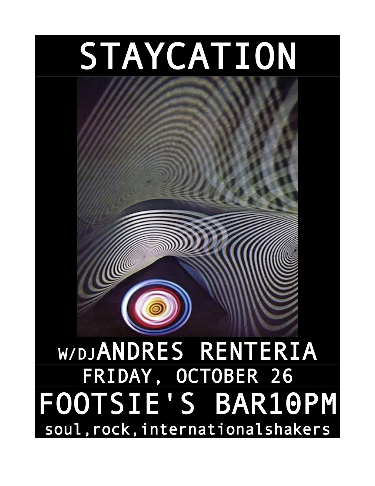 I'll be spinning records like I do every Friday at Footsie's Bar in L.A. for my STAYCATION night!  SOUL, ROCK, INTERNATIONAL SHAKERS, FUNKY 45S 10pm-2am at the best bar in town!!!!!!
