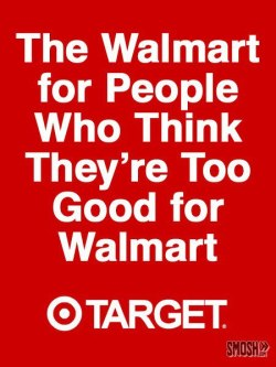 Target: The Walmart for people who think they are too good to go to Walmart