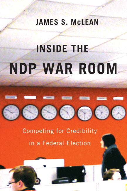 Inside the NDP War Room: Competing for Credibility in a Federal Election by James S. McLean
