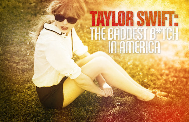 Taylor Swift: The Baddest B*tch in America