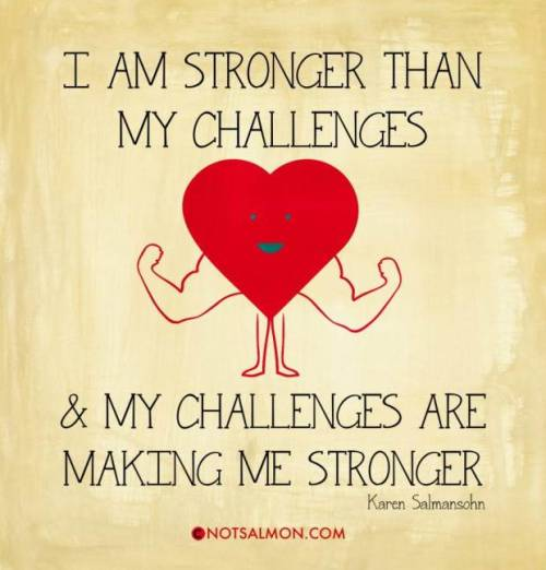 positiveselftalk:  I am stronger than my challenges!