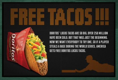 "Taco Bell is giving out a free Doritos Locos to everyone in America if a player steals a base in the World Series. This promises to be a lot more successful than last year's ""Beanball Burrito"" promotion, in which Taco Bell gave out a free bean burrito for every hit batsman, and certainly better than 2008's ""Streak For The Steak,"" where any fan who successfully ran across the outfield naked won free Steak Quesadillas for a year. This promotion also puts a lot of pressure on Angel Pagan and Gregor Blanco to swipe a bag early in the series, because otherwise Pablo Sandoval is going to try to steal second every single time he reaches first base."