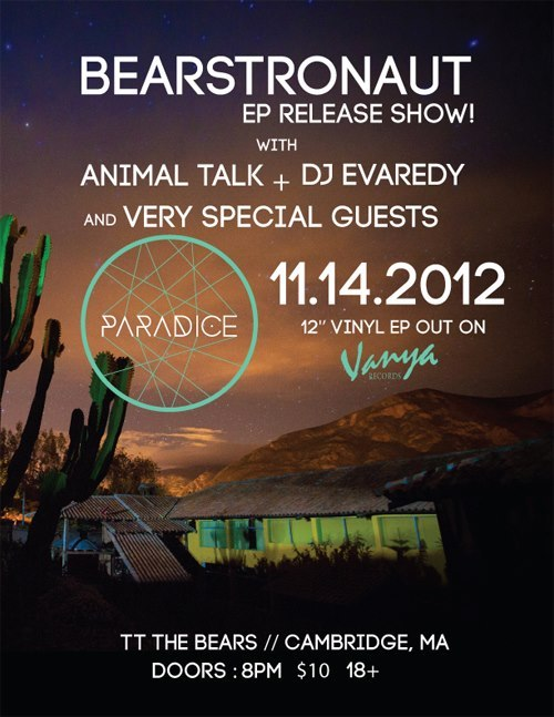 "Our next release: BEARSTRONAUT ""Paradice"" EP, out November 13 with a record release party the next night at TT The Bear's Place in Cambridge with Animal Talk, DJ Evaready, and special guests."