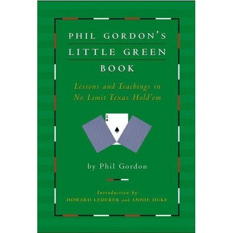 Phil Gordon's Little Green BookPhil Gordon This is a great beginner-moderate book on poker (No Limit Texas Hold 'Em, obviously), with a focus on tournament play. It's all broken down and stated very simply…other than the brief, mostly painless math sections. Deceive your opponents by identifying their expectations, and then by disappointing them. Play tight when the table thinks you're loose; play loose when the table thinks you're tight. And be aggressive!