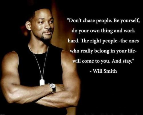 Wise words from Mr. Will Smith. Btw, he's one of my faves! :)