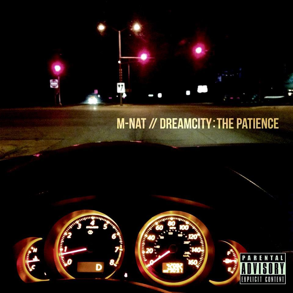 M-Nat - Dreamcity: The Patience.http://www.hotnewhiphop.com/m-nat-dreamcity-the-patience-mixtape.66396.htmlI did tracks 1,3,4,6,7,9,10,11 @mant4 and @brallbeats