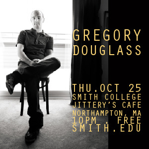 Tonight!  Smith College in Northampton, MA at 10pm! Tomorrow in S. Windsor CT, Saturday in Portland, ME and Sunday in NYC… Hope to see you if you're in the area! http://www.gregorydouglass.com/shows