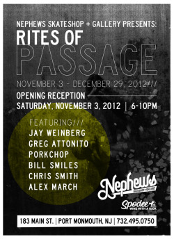 nephewsskategallery:  Nephews Skateshop + Gallery Presents: Rites Of Passage November 3 - December 29 Featuring:  Jay Weinberg Greg Attonito Porkchop Bill Smiles Chris Smith Alex March