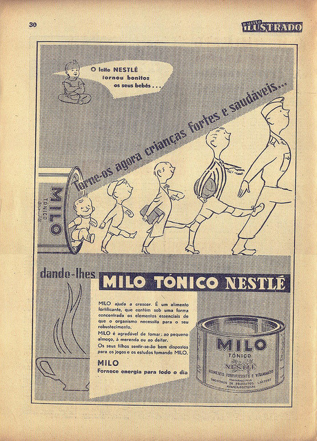 "O Século Ilustrado, Nº 987, Dezembro 1 1956 - 28 on Flickr.  Click image for 1110 x 1545 size. ""Nestlé milk made your babies beautiful… Now make them strong and healthy children… Give them Tonic Milo Nestlé Milo helps them to grow. It's a fortifying food, that contains in concentrated form the essential elements the body needs to become robust. Milo is pleasant to take: at breakfast, at tea or before bed. Your children will be feel predisposed for sports and studying if they take Milo. Milo supplies you with energy for the whole day."""