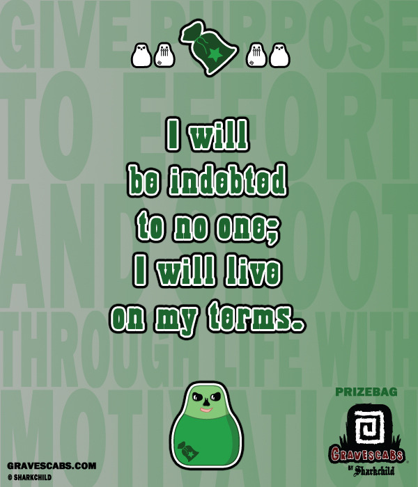 """I will be indebted to no one; I will live on my terms."" -Prizebag"