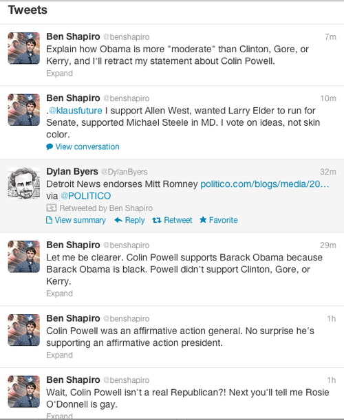 "Here, Shapiro can see no plausible reason why Powell would back Obama other than the color of their skin. But of course Powell has been telegraphing his worries about Mitt Romney's campaign for months, even as he held back on endorsing either candidate. Powell famously battled with neoconservative foreign-policy voices in the Bush Administration, including John Bolton, Donald Rumsfeld, and Dick Cheney. In May, he went on Morning Joe to express his deep concerns about the number of neocons in Romney's circle, noting in particular the Republican nominee's claim that Russia was America's greatest geopolitical foe. ""Come on, Mitt, think. That isn't the case,"" Powell said then. ""I don't know who all of his advisers are, but I've seen some of the names and some of them are quite far to the right. And sometimes they might be in a position to make judgments or recommendations to the candidate that should get a second thought.""  The Atlantic's David Graham blasts back at anyone ignorant and misguided enough to suggest that the only reason Colin Powell endorsed Barack Obama is racial solidarity—in this case it's Andrew Breitbart acolyte Ben Shapiro. Racists love to say that the only reason black people vote for Obama is because he's black. But then you tell them that people like General Powell actually have serious concerns about Romney's advisers, or ask them why blacks didn't come out en masse for Herman Cain in the GOP primaries, and they don't really have a response for you then. That's usually when they bring out the insults, as Shapiro does here when he says that Powell's generalship isn't deserved, but due mostly to affirmative action. Some Republicans say that they have a hard time understanding why blacks are always so wary of their party. I don't think it's very hard to understand. —Cord Jefferson"