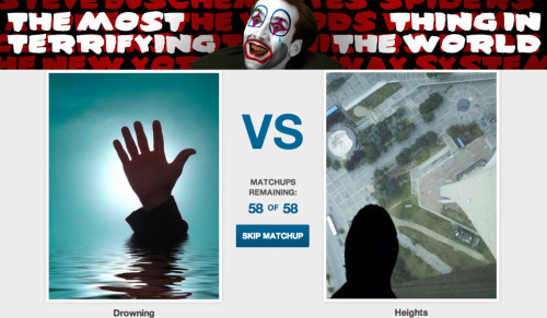 Vote now for the Most Terrifying Thing in the World [Click to begin voting] The voting ends in less than 2 hours so hurry!