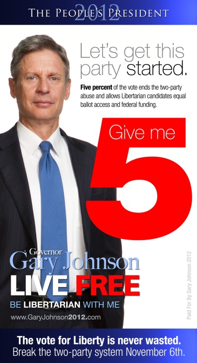 govgaryjohnson:  Five percent of the vote ends the two-party abuse and allows Libertarian candidates equal ballot access & federal funding. BREAK THE TWO-PARTY SYSTEM ON NOVEMBER 6TH.