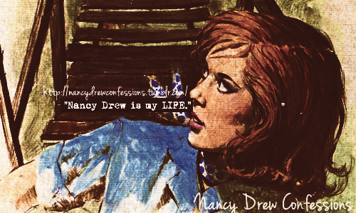 """Nancy Drew is my LIFE."""