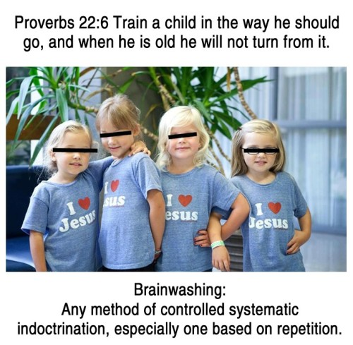 proud-atheist:  Controlled systematic indoctrination.
