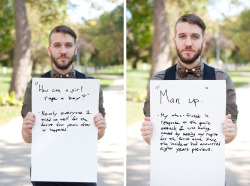 "projectunbreakable:  The posters read: ""How can a girl rape a boy?"" - Nearly everyone I tried to tell for the first four years after it happened. ""Man up."" - My then-fiance in response to the panic attack I was having, caused by seeing my rapist for the first time since the incident had occurred eight years previous.   Stop sexual assault."