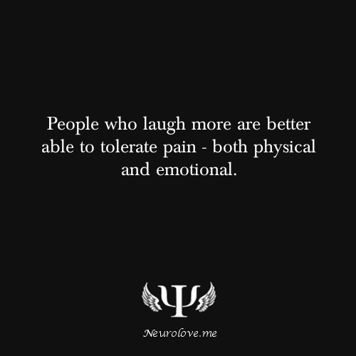 psych-facts:  People who laugh more are better able to tolerate pain - both physical and emotional.