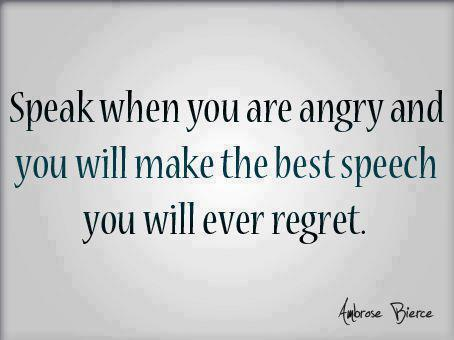 anger is not good when you speak out loud or even when you say all the crap you say in your brain. it's damaging