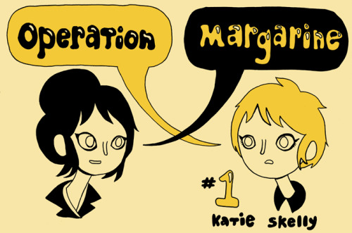 now taking pre-orders for OPERATION MARGARINE, #1 details: 20 B&W pages, screen-printed color cover. girls, hair, motorcycles, desert mystery. comics ship USPS starting november 12. this comic will also be available at BCGF. domestic U.S.: $8 // canada & UK: $10 // anywhere else, email me for rates. paypal monies to skelly(dot)katie(at)gmail(dot)com. please indicate your shipping address.