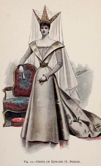 Edward IV period costume, 1896 England, Fancy Dresses Described by Ardern Holt  (1461-1883) The period is illustrated in Fig. 12 by a simple satin gown with revers of contrasting color, such as ruby with light pink; the head-dress of ruby velvet richly embroidered and jeweled.  A veil of lisse depending from each point and floating at the back.  The steeple-chase head-dresses were the particular feature of the day.  They are described as rolls of linen pointed like steeples, half an ell high, some having a wing at the side called butterflies; the cap was covered with lawn, which fell to the ground, and was tucked under the arm; many chains about the neck; velvet, silk, damask cloth of gold, costly furs, and striped materials, all worn.  The period was illustrated in the Health Exhibition of 1884 by a female figure taken from the King Rene Paris Library.  The skirt divided in two down the centre, with gold braid, each half subdivided into divisions of pink, or dark blue, gold or white satin, some having diagonal heraldic emblazoning in gold; gold belt round the waist where bodice ends; white chemisette with an upright plaiting at neck, and gold necklet; sleeves of pink satin, bordered with gold, tight blue ones beneath, forming a point on either side of the hand; stomacher of white satin crossed with gold; steeple head-dress in gold color, distended with wire, long veil to feet.