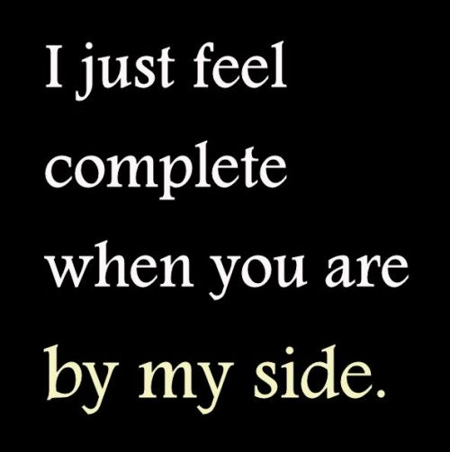 lovesayingspics:  I just feel complete when you are by my side. http://lovesayingspics.tumblr.com/