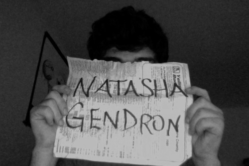 Natasha Gendronif you are out there i have your page from the amanda palmer bloc party. and i wrote you a song.i hope i pronounce your name correctly.